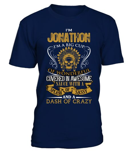 # I'm Jonathon .  I am Jonathon. I am a big cup of wonderful covered in awesome sauce with a splash of sassy, dash of crazy
