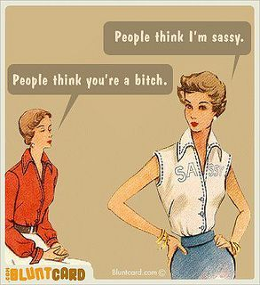 Cards - People Think I'm Sassy Blunt Cards - People Think I'm Sassy by Eudaemonius, via FlickrBlunt Cards - People Think I'm Sassy by Eudaemonius, via Flickr