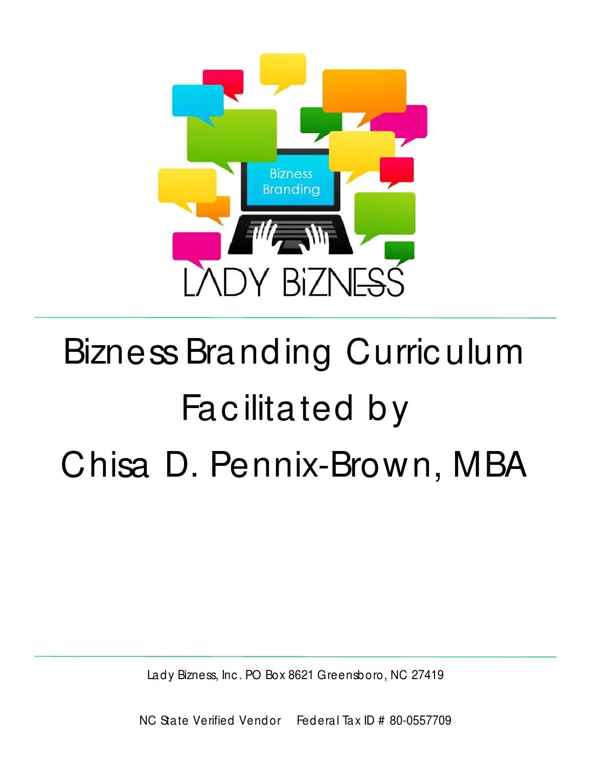 Lady Bizness Curriculum facilitated by Chisa D. Pennix-Brown, MBA.  Please review full listing at http://issuu.com/chisaladybiznesspennix/docs/lb-bb-curiculum/0. Direct any questions and.or booking to LadyBiznessOnline@Yahoo.com #LadyBizness #BiznessBranding