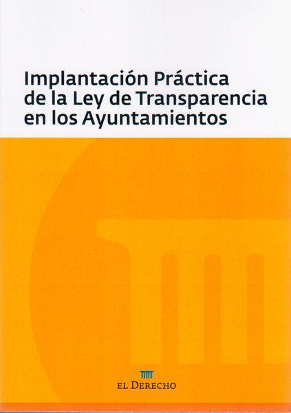 Implantación práctica de la Ley de transparencia en los ayuntamientos.     El Derecho, 2014