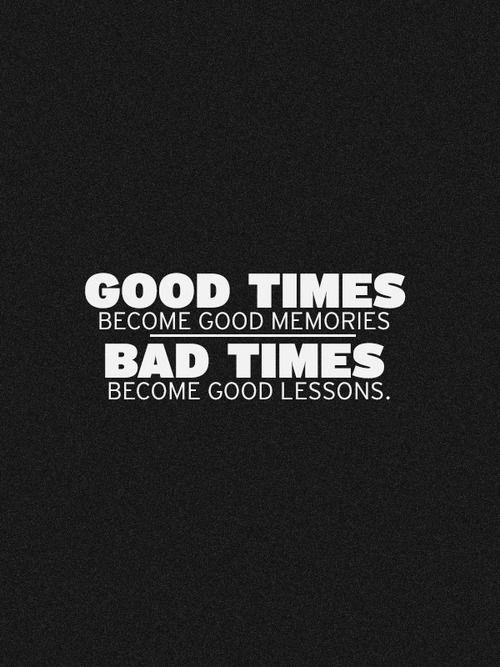 ★Buenos tiempos se convierten en buenas memorias. Malos tiempos, se convierten en buenas lecciones