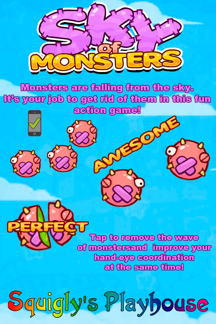 The sky is full of monsters! Play this fun game and click/tap on the monsters as they fall. Colorful and addicting game play make this game a hit with kids!
