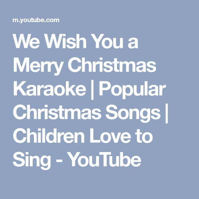 We Wish You A Merry Christmas Karaoke Popular Christmas Songs Children Love To Sing Youtube Popular Christmas Songs Merry Christmas Karaoke