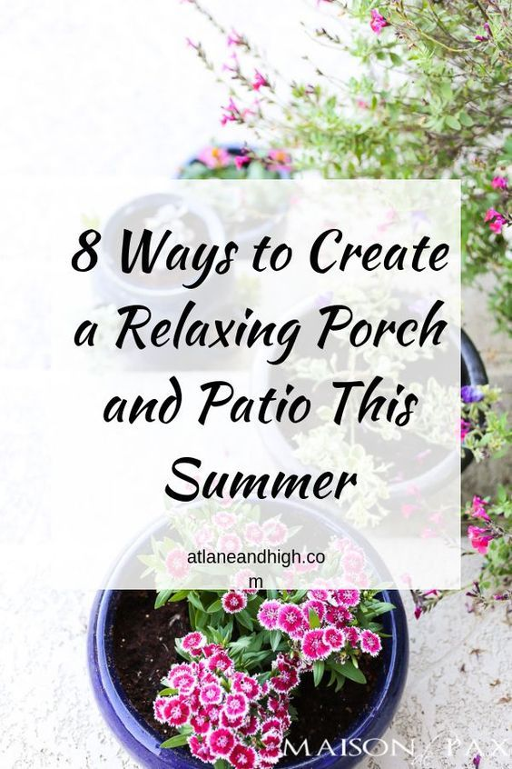 8 Ways to Create a Relaxing Porch and Patio That You Will Never Want to Leave #relaxingsummerporches