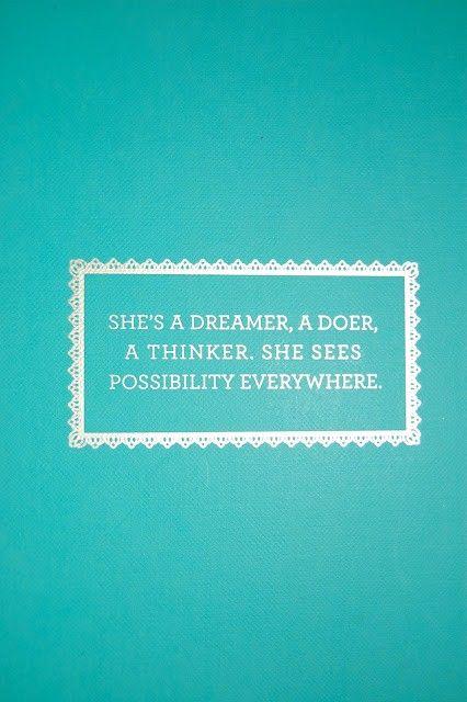 She's a dreamer, a doer, a thinker, she sees possibility everywhere.