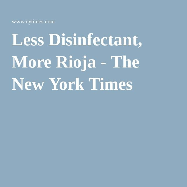 Less Disinfectant, More Rioja - The New York Times