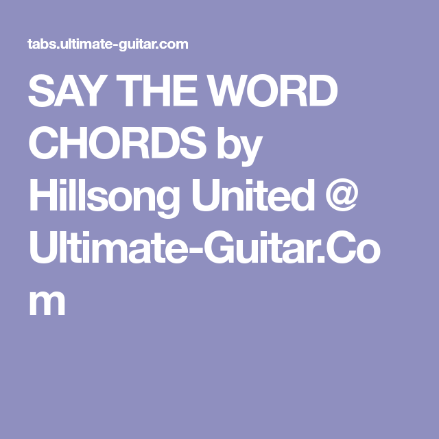 Say The Word Chords By Hillsong United Ultimate Guitar