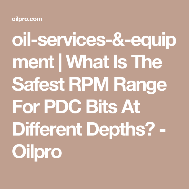 oil-services-&-equipment | What Is The Safest RPM Range For PDC Bits At Different Depths? - Oilpro