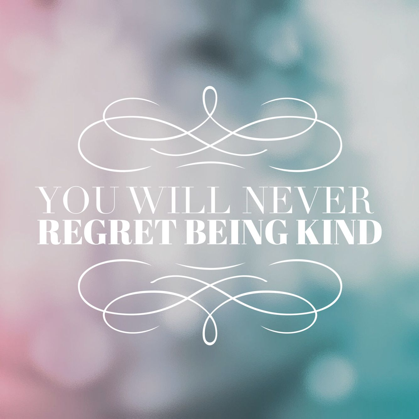 You Will Never Regret Being Kind Never Regret Great Minds Think Alike Me Quotes