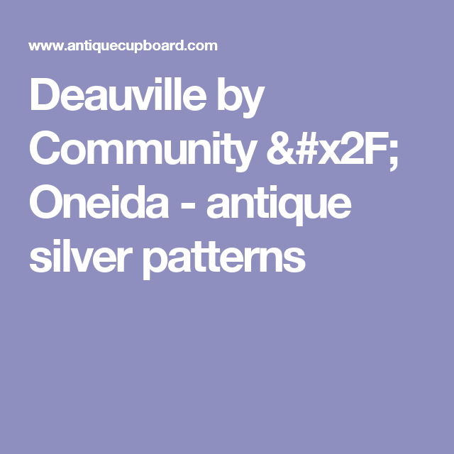 Antique Cupboard is THE place to find sterling silver flatware, and  silverware. Search our online database for just the right silver items. - Deauville By Community / Oneida - Antique Silver Patterns
