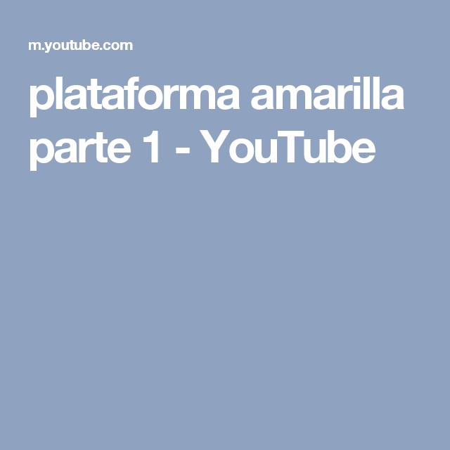 plataforma amarilla parte 1 - YouTube