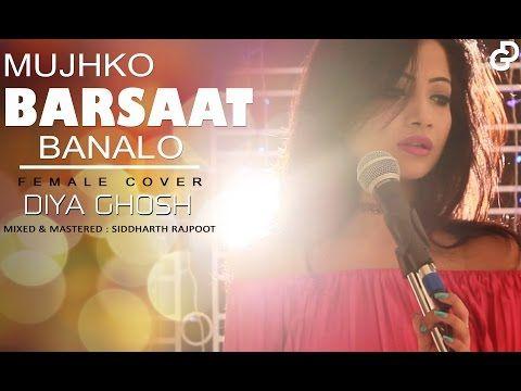 Mujhko Barsaat Bana Lo Junooniyat Female Cover Diya Ghosh Armaan Malik Jeet Gannguli Youtube In 2020 Romantic Songs Cover Songs Original Song