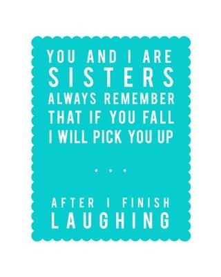 Sisters (Crystal actually DID this to me, only she didn't quit laughing, so I had to get myself up!!!)