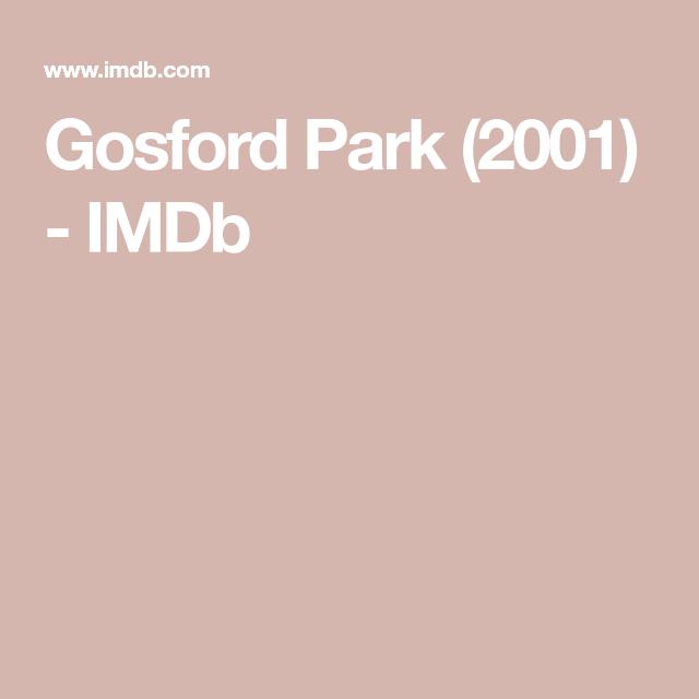 Gosford Park 2001 Imdb Kristin Scott Thomas Kristin Scott Michael Gambon