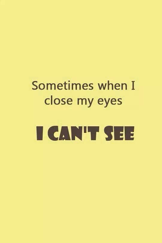 Sometimes When I Close My Eyes I Can T See Hahahahahaha Djw Jokes Quotes Funny P Sarcastic Quotes