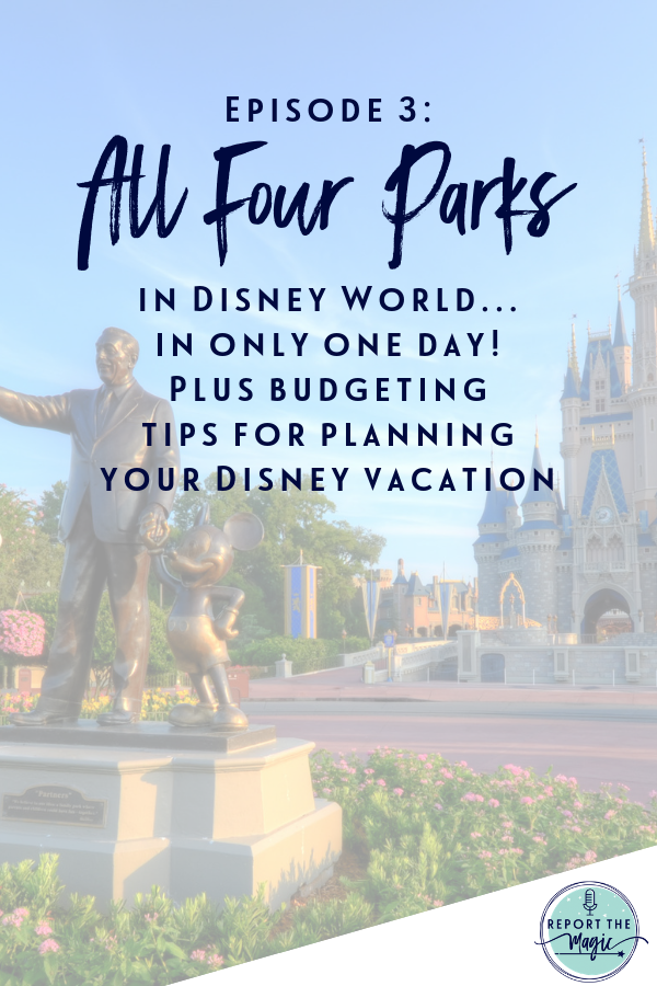 Episode 3 Four Disney Theme Parks In One Day Budgeting Tips For