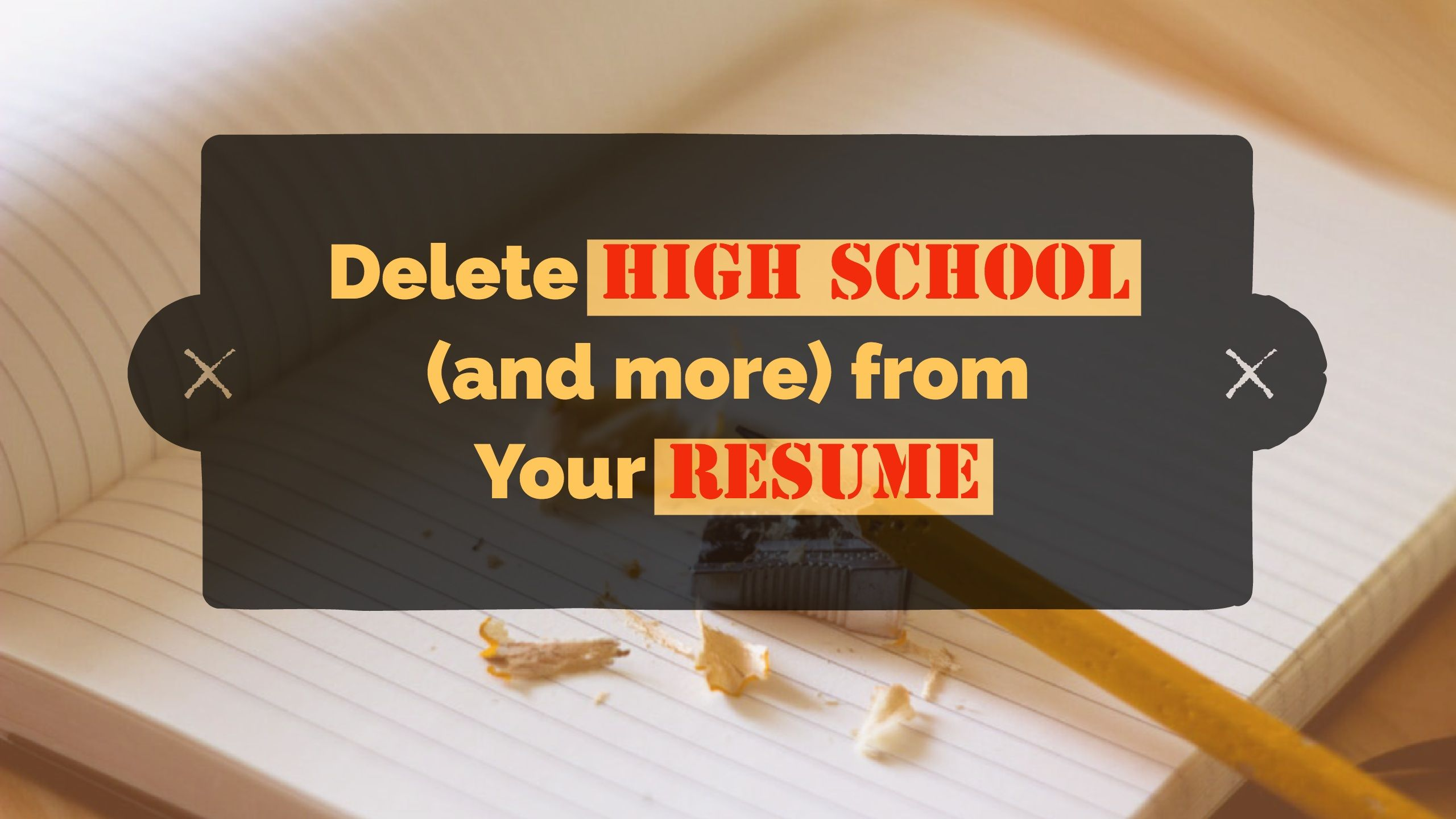Delete high school and more from your resume resume