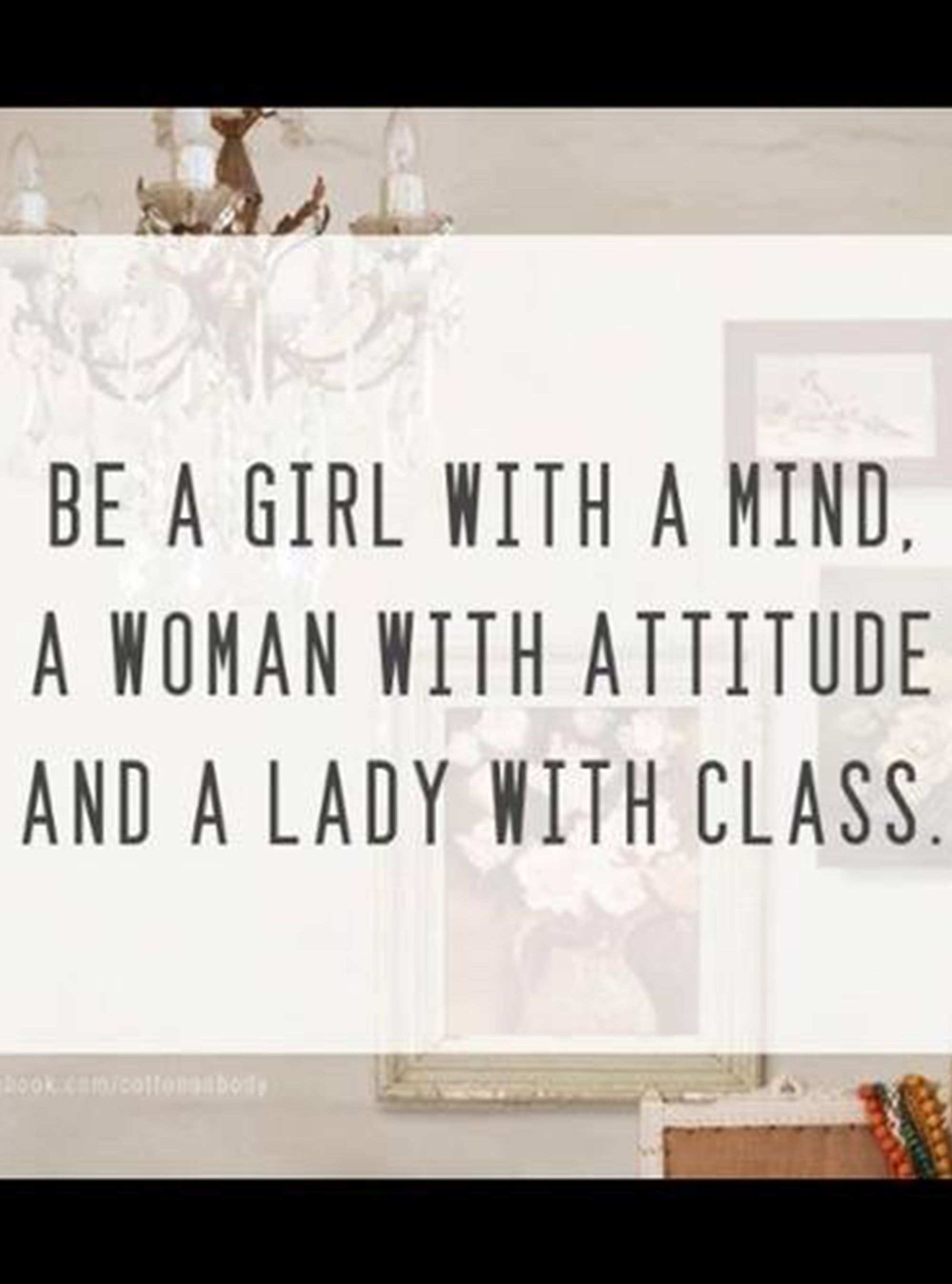 Girl With Attitude Quotes Be A Girl With A Mind A Woman With Attitude And A Lady With