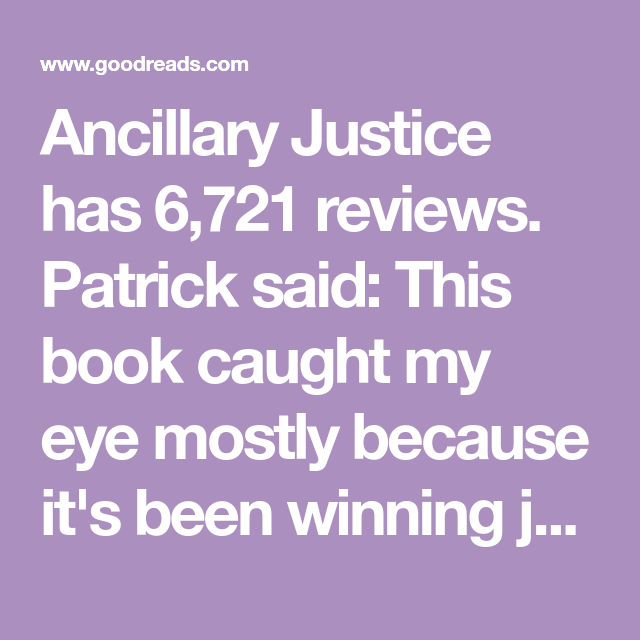 Ancillary Justice Has 6 721 Reviews Patrick Said This Book Caught My Eye Mostly Because It S Been Winning Just About Ever Ancillary Justice Justice This Book