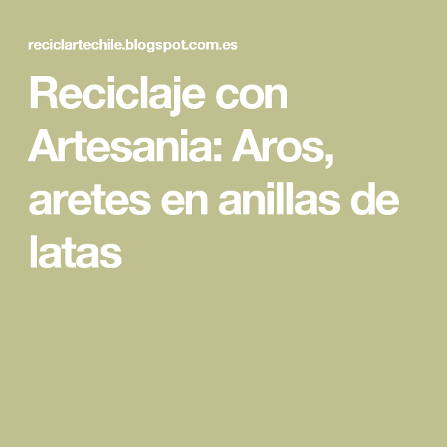 Reciclaje con Artesania: Aros, aretes en anillas de latas