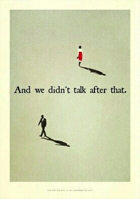 And we didn't talk after that.