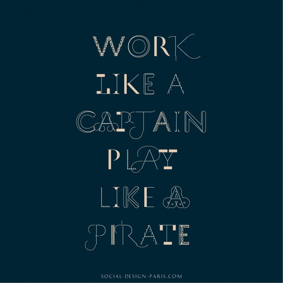 « Work like a captain, play like a pirate »