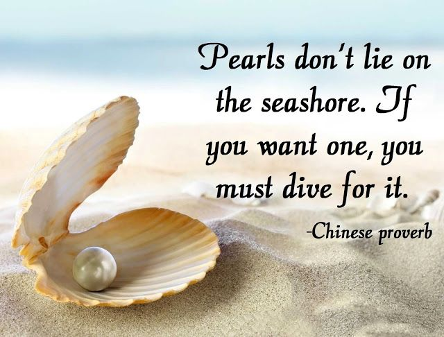Pearls Don't Lie On The Seashore. If You Want One, You