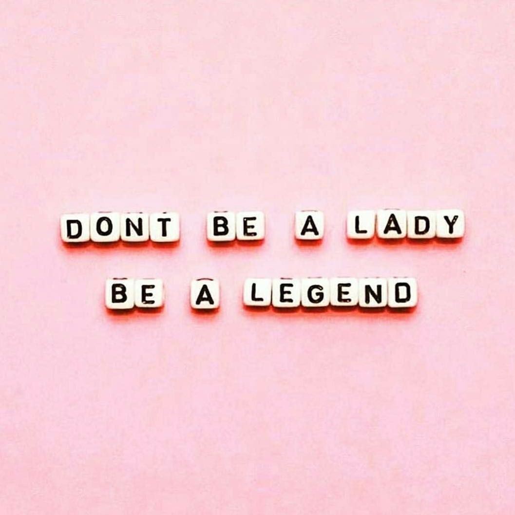 Motivation Don T Be A Lady Be A Legend Pink Aesthetic
