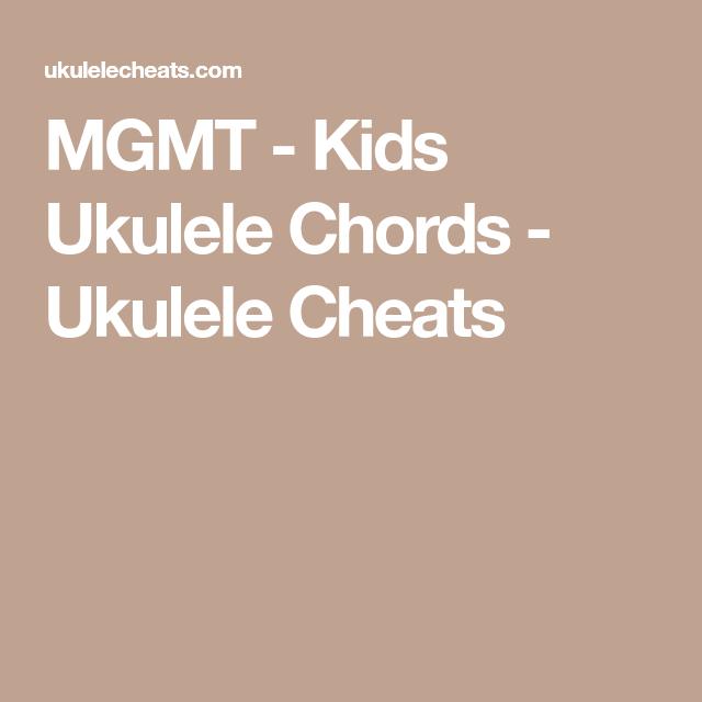 Mgmt Kids Ukulele Chords Ukulele Cheats Ukulele In 2018