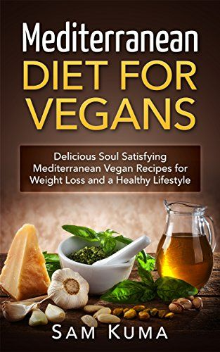 Mediterranean Diet Mediterranean Diet For Vegans Delicious Soul Satisfying Mediterranean Vegan Recip Vegan Ketogenic Diet Vegan Cookbook Healthy Diet Recipes