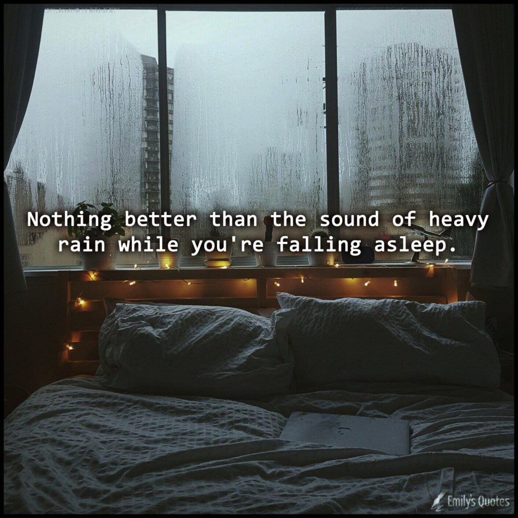 Nothing Better Than The Sound Of Heavy Rain While You Re Falling Asleep Popular Inspirational Quotes At Emilysquotes Rain Quotes Rainy Day Quotes Nature Quotes