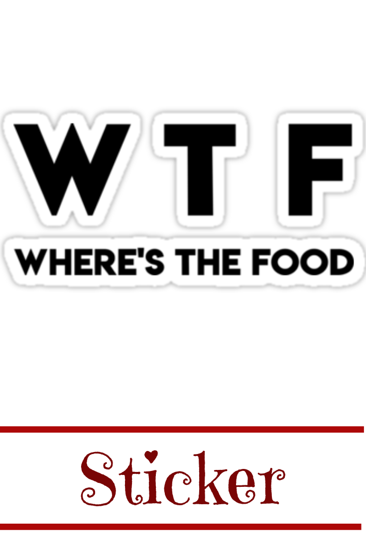 Wtf Where Is The Food Funny Quote Cool Sayings Typography Tumblr Sticker By Vanessavolk Funny Quotes Typography Tumblr Food Quotes Funny