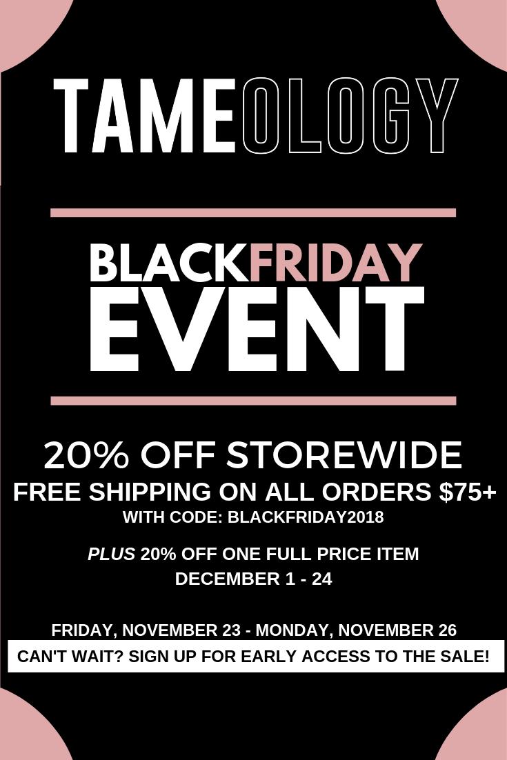 TAMEOLOGY'S BLACK FRIDAY EVENT! Use code: BLACKFRIDAY2018 ...