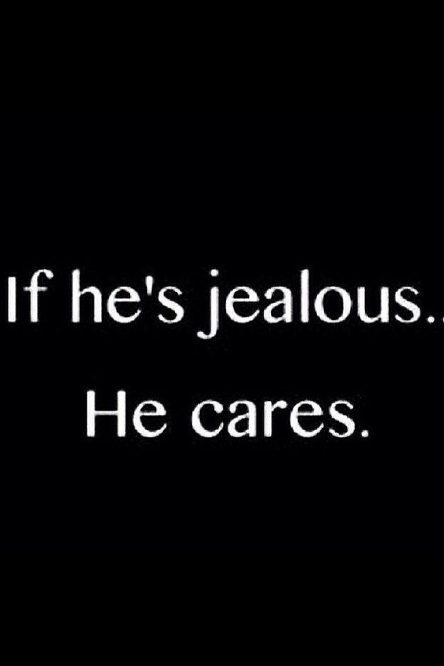 If He S Jealous He Cares Ex Boyfriend Quotes Ex Boyfriend Humor Boyfriend Quotes Relationships