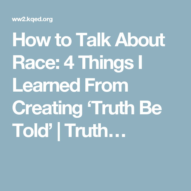 How to Talk About Race: 4 Things I Learned From Creating 'Truth Be Told'   Truth…