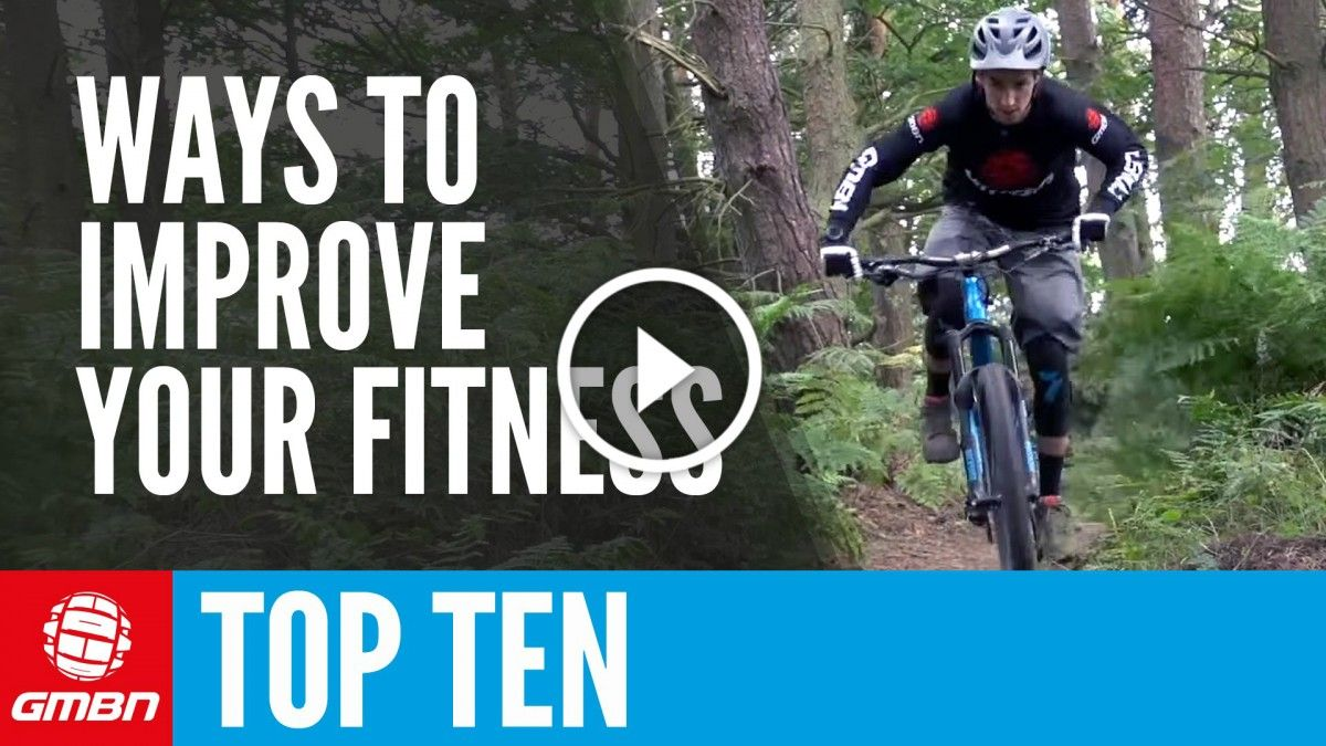 Video Top 10 Ways To Improve Your Mtb Fitness Mtb Training