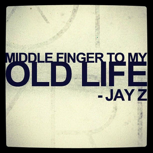 Middle finger to my old life jay z lyrics dopestlyrics jayz middle finger to my old life jay z quote malvernweather Choice Image