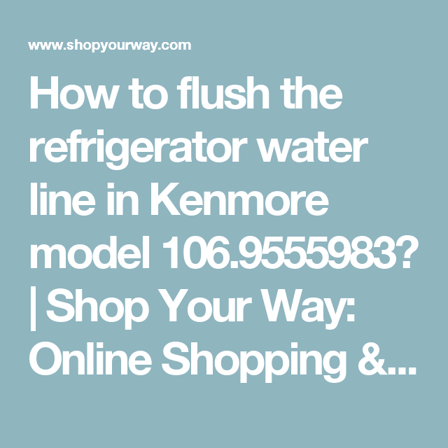 How To Flush The Refrigerator Water Line In Kenmore Model 106 9555983 Your Way Online Ping Earn Points On Tools Liances Electronics
