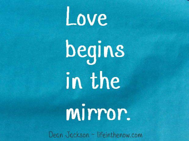 Love begins in the mirror...