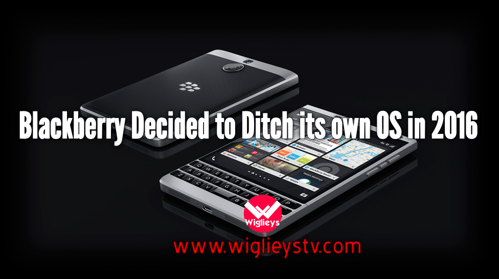 Blackberry Decided to Ditch its own OS in 2016 : http://goo.gl/blJCWz