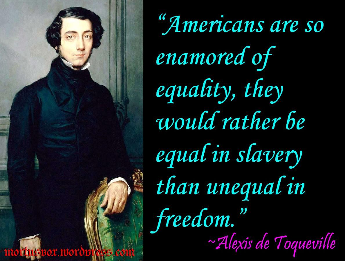 Slavery Quotes Equal In Slavery Alexis De Tocqueville Equality And Fake News