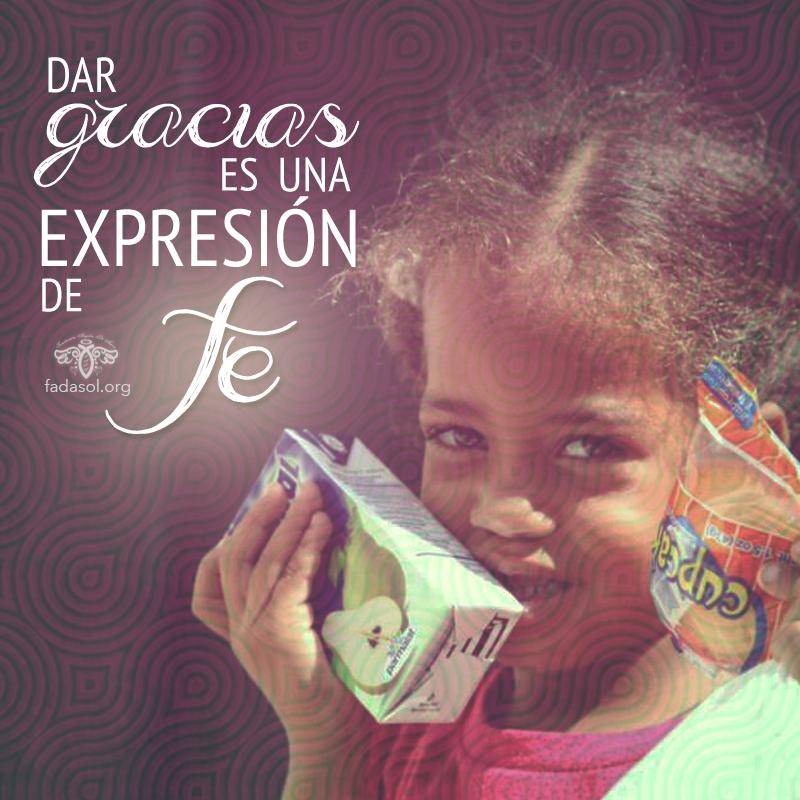 Dar gracias es una expresión de FE. #hijosdelrey #fadasol