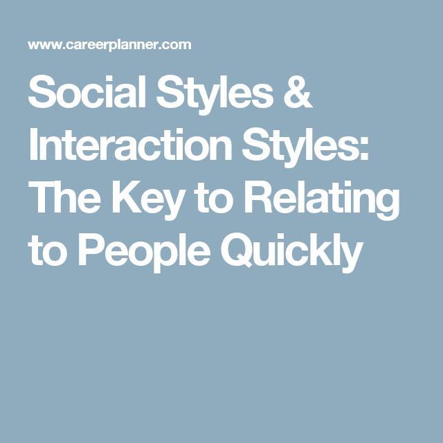 Social Styles & Interaction Styles: The Key to Relating to