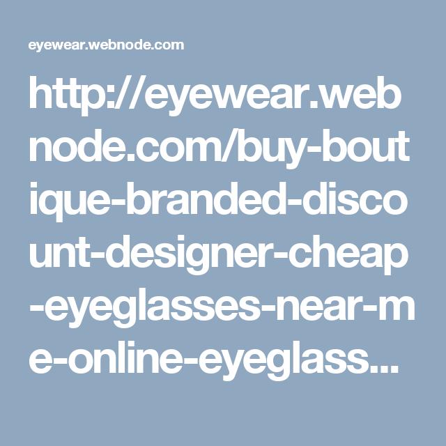 9fb5aeaf874 Buy Boutique Branded Discount Designer Cheap Eyeglasses Near Me ...