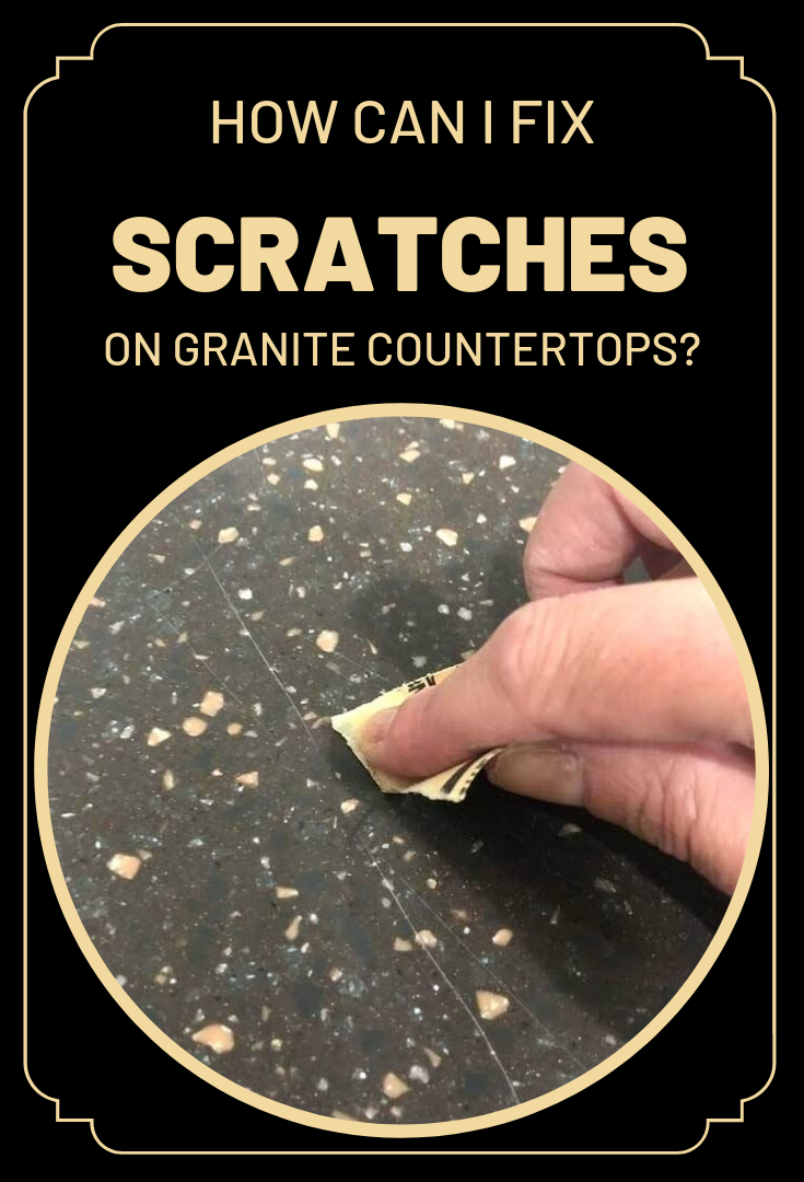 How Can I Fix Scratches On Granite Countertops Granite