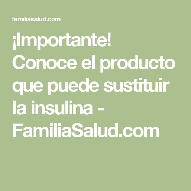 ¡Importante! Conoce el producto que puede sustituir la insulina - FamiliaSalud.com
