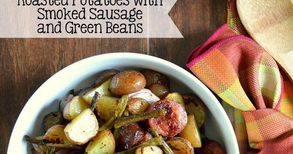 Roasted potatoes with smoked sausage green beans recipe
