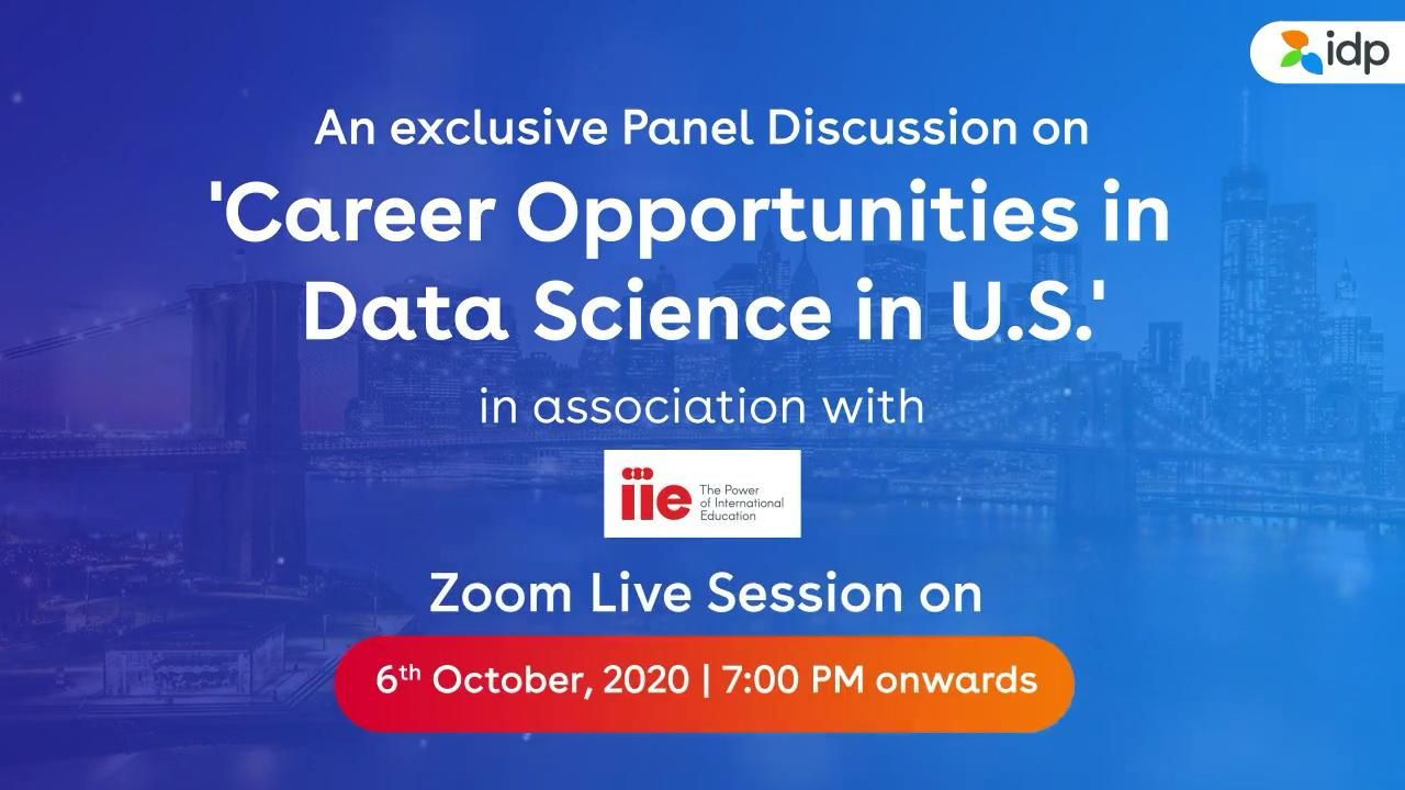 IDP Presents a Virtual Panel Discussion on Career Opportunities in Data Science in the U.S. - 6th October / 7pm - 9pm / Click to register for free .