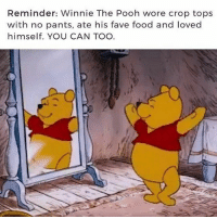 Reminder Winnie the Pooh Wore Crop Tops With No Pants Ate His Fave Food and Loved Himself YOU CAN TOO 🐻❤ Repost ・・・ CROP TOPS AND FRIJOLES   Food Meme on ME.ME