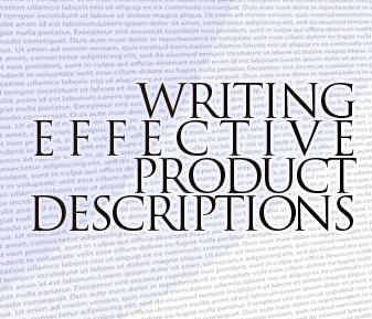 Writing Effective Product Descriptions: Writing a product description sounds deceptively simple.